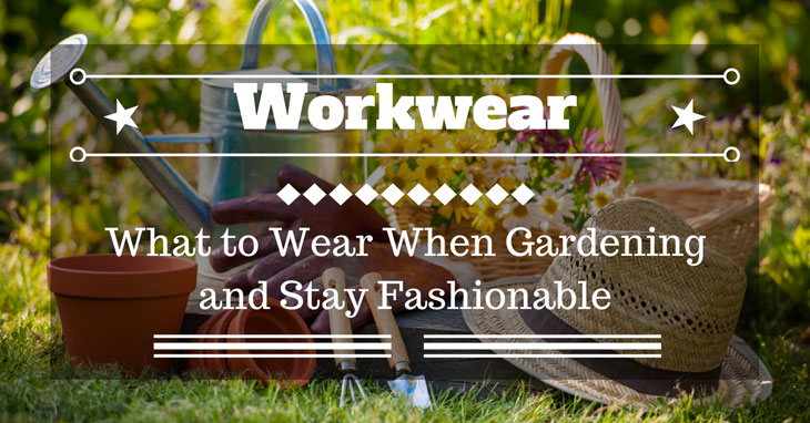 what to wear when gardening